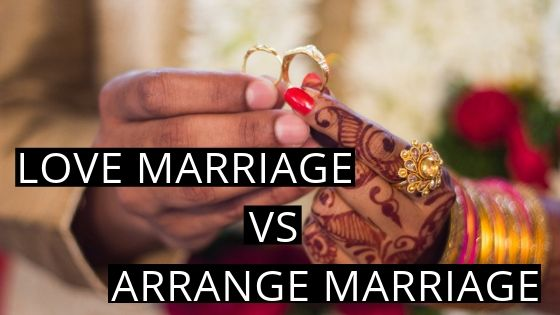 LOVE MARRIAGE VS ARRANGE MARRIAGE